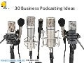 30 Business Podcasting Ideas