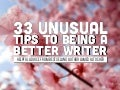 33 Unusual Tips To Being A Better Writer (and maybe even making some money)
