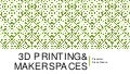 3D Printing and Makerspaces in Libraries