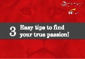 3 easy tips to find your true passion!