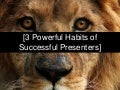 3 Habits of Succesful Presenters
