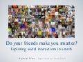 Do your friends make you smarter? Exploring social interactions in search