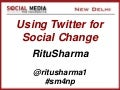 Ritu Sharma - Using Twitter for Social Change