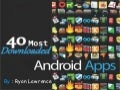 Top 40 Most Downloaded & Installed Android Apps List