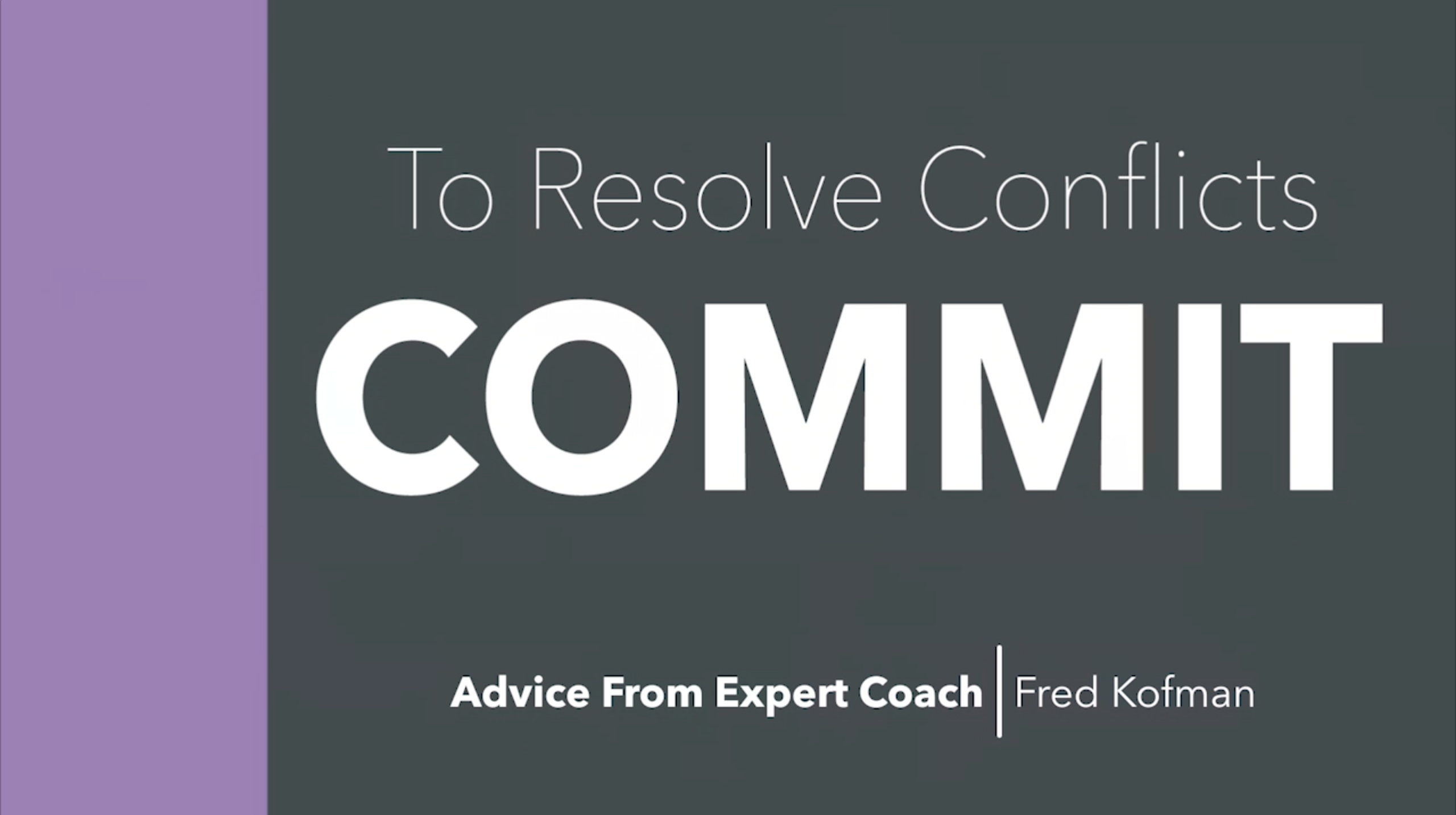 Fred Kofman on Resolving Conflict: Commit
