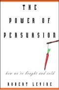 THE POWER OF PERSUASION How We're Bought and Sold - Robert Levine.PDF