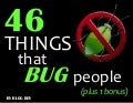 46 Things That Bug People (plus 1 bonus)