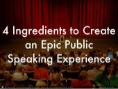 4 Ingredients to Create an Epic Public Speaking Experience