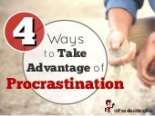 4 Ways to Take Advantage of Procrastination