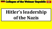 Collapse of the Weimar Republic - hitler's leadership of the nazis