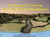 Our approach to delivering sucessful catchment management - Jenny Deakin and Donal Daly