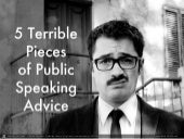 5 Terrible Pieces of Public Speaking Advice (And What to Do Instead)