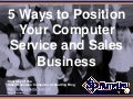 5 Ways to Position Your Computer Service and Sales Business (Slides)