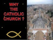 5    Why The  Catholic  Church