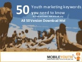 (Graham Brown mobileYouth) All 50 Youth Marketing Keywords You Need to Know