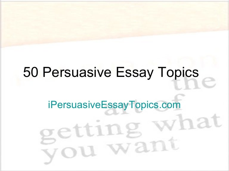 What persuasive essay topic is easily supported?