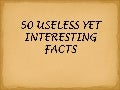 50 Useless Yet Interesting Facts