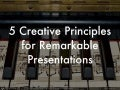 5 Creative Principles for Remarkable Presentations