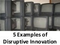 5 Examples Of Disruptive Innovation
