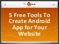 5 Free Tools To Create Android App for Your Website