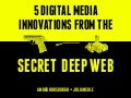 5 Media Innovations From The Secret Deep Web