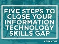 5 Ways to Close Your Information Technology Skills Gap