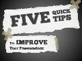 5 Quick Tips To Improve Presentations