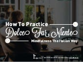 Dolce Far Niente: How to Practice Mindfulness, The Italian Waay