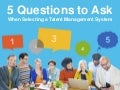 5 Questions to Ask  When Selecting a Talent Management System