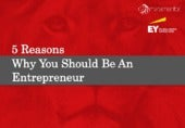 5 Reasons Why You Should Be An Entrepreneur