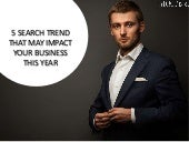 5 Search Trends That May Impact Your Business This Year