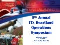 5th Annual  ITS Heartland Operations Symposium 3 26-12