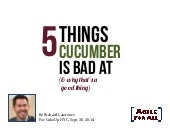 5 things cucumber is bad at by Richard Lawrence
