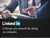 5 Things You Should Be Doing on LinkedIn