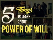 5 Things to learn about Power of Will
