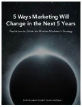 5 ways marketing will change in the next 5 years