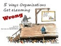 5 Ways Organizations Get eLearning Wrong