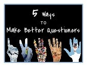 5 Ways to Make Better Questioners