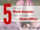 5 Ways to Work Smarter at Your Home Office