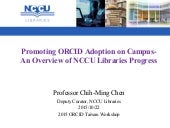 Promoting ORCID Adoption on Campus - an Overview of NCCU Libraries Progress (Chih-Ming Chen)