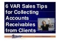 6 VAR Sales Tips for Collecting Accounts Receivables from Clients (Slide Deck)