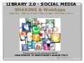 Library 2.0: Sharing & Creations (Podcasts, Vidcasts, Presentations, Docs, Mashups)