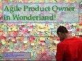 Agile Product Owner in Wonderland!