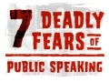 7 Deadly Fears of Public Speaking