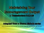 7 Maintaining Your Encouragement Output 1 Thessalonians 5:12-28