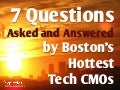 7 Questions Asked and Answered by Boston's Hottest Tech CMOs