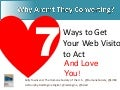 7 Ways to Get Your Web Visitors to Act and Love You!