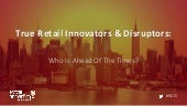 True Retail Innovators & Disruptors: Who Is Ahead Of The Times #RIC5