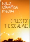 8 Rules for the Social Web by Wild Orange Media