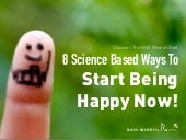 8 Science Based Ways To Start Being Happy Now